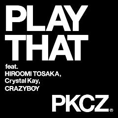 PKCZ(R)「PLAY THAT feat. 登坂広臣,Crystal Kay,CRAZYBOY」