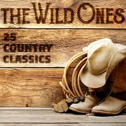 The Wild Ones: 25 Country Classics
