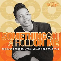 Something Got A Hold On Me: The Ru-Jac Records Story, Vol. 1: 1963-1964