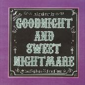 GOODNIGHT and SWEETNIGHTMARE