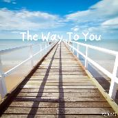 The Way To You