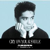 CRY ON YOUR SMILE