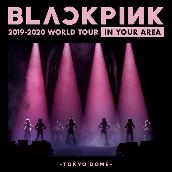 BLACKPINK 2019-2020 WORLD TOUR IN YOUR AREA -TOKYO DOME- (Live)