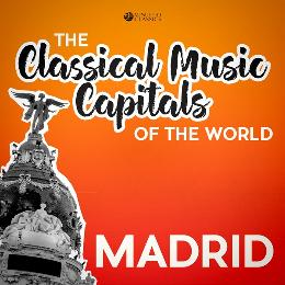 Classical Music Capitals of the World: Madrid