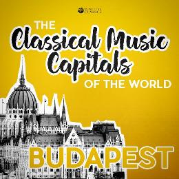 Classical Music Capitals of the World: Budapest