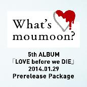 What's moumoon? ~5th ALBUM「LOVE before we DIE」2014.1.29 Prerelease Package~