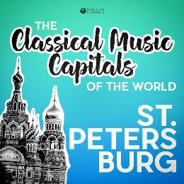 Classical Music Capitals of the World: St. Petersburg